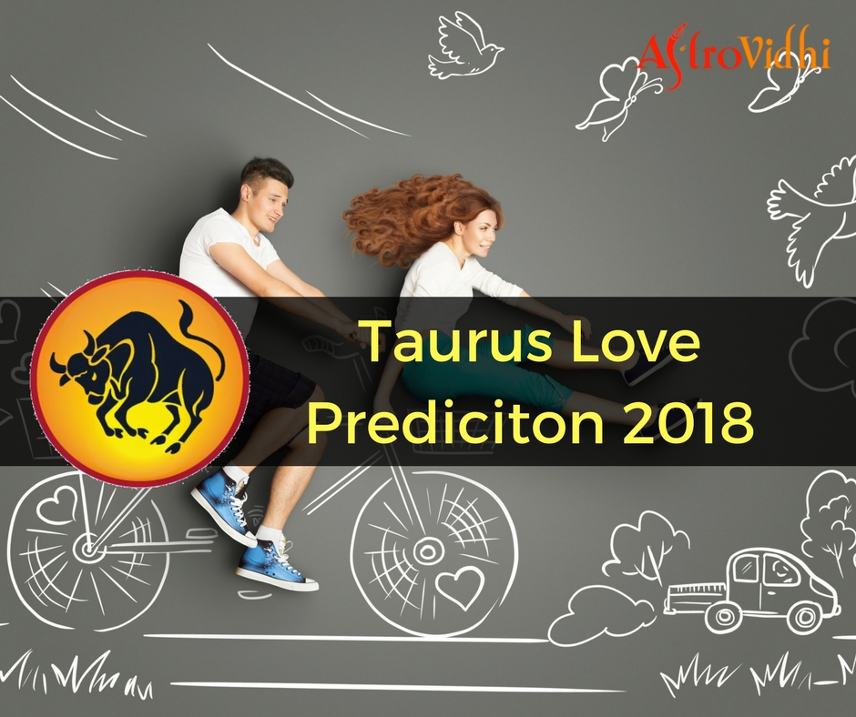 Taurus Love Prediciton 2018